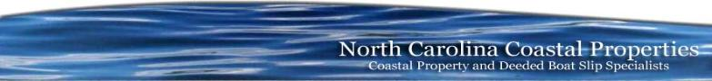 North Carolina Coastal Properties and Deeded Boat Slips
